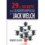 29 de secrete ale leadershipului - De la Jack Welch