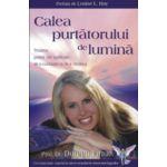 Calea purtatorului de lumina - Trezirea puterii tale spirituale de a cunoaste si de a vindeca
