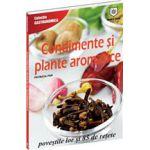 Condimente şi plante aromatice - Poveştile lor şi 85 de reţete