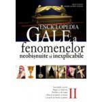 Enciclopedia Gale - a fenomenelor neobisnuite si inexplicabile - vol.II