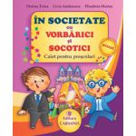 In societate cu Vorbarici si Socotici - Caiet pentru prescolari