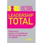 Leadership total - Ghid practic pentru a-ţi transforma viziunea asupra vieţii în realitate