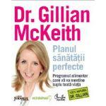 Planul sănătăţii perfecte - Programul alimentar care vă va menţine suplu toată viaţa