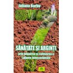 Sanatate si arginti prin folosirea si cultivarea a 7 plante binecuvantate