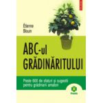 ABC-ul gradinaritului - Peste 600 de sfaturi si sugestii pentru gradinarii amatori