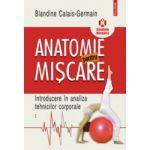 Anatomie pentru miscare, vol. 1 -  Introducere in analiza tehnicilor corporale