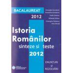 Bacalaureat 2012 Istoria Romanilor - Sinteze si teste (Enunturi si rezolvari)