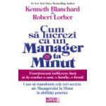 Cum sa lucrezi ca un manager la minut - Cum sa transformi cele trei secrete ale Managerului la Minut in abilitati practice
