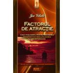 Factorul de atractie - Cinci pasi simpli pentru obtinerea prosperitatii prin utilizarea puterii interioare