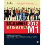 Matematica M1 - Bacalaureat 2012 - Teme recapitulative si 35 de teste rezolvate - Breviar teoretic
