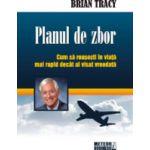 Planul de zbor - Cum sa reusesti in viata mai rapid decat ai visat vreodata