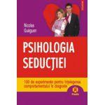 Psihologia seductiei - 100 de experimente pentru intelegerea comportamentului in dragoste