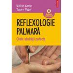 Reflexologie palmara - Cheia sanatatii perfecte