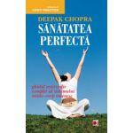 Sanatatea perfecta - Ghidul ayurvedic complet al sistemului minte-corp omenesc