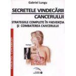 Secretele vindecarii cancerului - Strategiile complete in preventia si combaterea cancerului