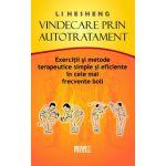 Vindecare prin autotratament - Exercitii si metode terapeutice simple si eficiente in cele mai frecvente boli