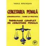 Cercetarea Penala (Criminalistica - teorie si practica) - Indrumar complet de cercetare penala
