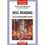 Noul branding - Cum sa construiesti capitalul unei marci