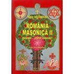 Romania Masonica II. Masonii,, copiii vaduvei' (Editie noua, completata)