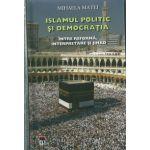 Islamul politic si democratia. Intre reforma, interpretare si jihad