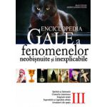 Enciclopedia Gale - a fenomenelor neobisnuite si inexplicabile - vol.III