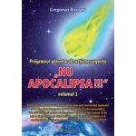 NU APOCALIPSA ! Programul planetar de actiune urgenta vol. 1