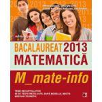 Bacalaureat 2013. Matematica M_mate-info - Teme recapitulative si 40 de teste rezolvate dupa modelul MECTS. Breviar teoretic