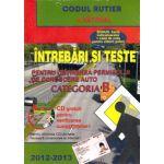 Intrebari si teste 2012-2013, pentru obtinerea permisului de conducere auto. Categoria B