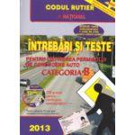Intrebari si teste 2013 Categoria B - Pentru obtinerea permisului de conducere auto (Contine CD, pentru verificarea cunostintelor)