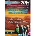 Limba romana, bacalaureat 2014. Evaluarea competentelor lingvistice de comunicare orala, 60 de subiecte dupa modelul MEN