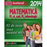 Bacalaureat 2014, matematica M_STIINTELE_NATURII, M_TEHNOLOGIC. 50 de teste dupa modelul MEN (Subiecte posibile)
