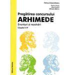 Pregatirea concursului ARHIMEDE. Enunturi si rezolvari clasele II-IV. Editie valabila pentru anul 2014
