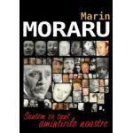 Marin Moraru, Suntem ce sunt amintirile noastre