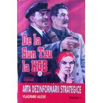 De la Sun Tzu la KGB. Arta dezinformarii strategice. Vol. 1