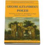 Grigore Alexandrescu. Poezii - Suvenire si impresii. Meditatii si elegii. Epistole si satire. Fabule. Contine prefata, fisa bibliografica si referinte critice