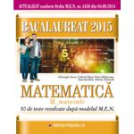 Bacalaureat 2015 Matematica M_Mate-info, 50 de teste rezolvate dupa modelul M.E.N.