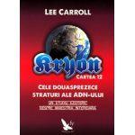 Kryon Cartea 12 - cele douasprezece straturi ale ADN-ului
