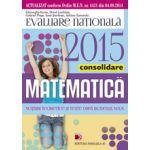 Matematica, evaluarea nationala 2015, pentru clasa a VIII-a. Consolidare, notiuni teoretice si teste dupa modelul MEN