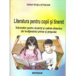 Literatura pentru copii si tineret. Indrumator pentru studenti si cadrele didactice din invatamantul primar si prescolar
