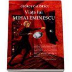 George Calinescu. Viata lui Mihai Eminescu