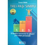 Trei pasi simpli - O harta a succesului in afaceri si in viata personala