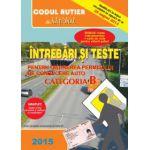 Intrebari si teste pentru obtinerea permisului de conducere auto 2015 - categoria B