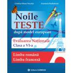 Noile Teste dupa modelul european. Evaluare nationala limba romana si limba franceza clasa a VI-a