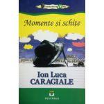 Ion Luca Caragiale. Momente si schite