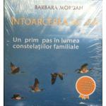 Intoarcerea acasa. Un prim pas in lumea Constelatiilor Familiale + set 2 CD-uri cu vizualizari ghidate (editie cartonata 2015)