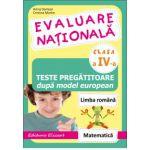 Evaluare nationala clasa a IV-a. Teste pregatitoare dupa model european Limba romana si Matematica. 2015