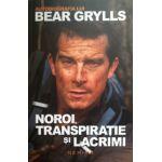 Noroi, transpiratie si lacrimi. Autobiografia lui Bear Grylls