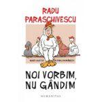 Noi vorbim, nu gandim (Radu Paraschivescu)
