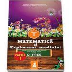 Matematica si Explorarea mediului - Auxiliar pentru clasa I, partea I. Ordinea continuturilor este dupa manualul avizat de M.E.N. in 2014 varianta C-PRES