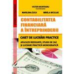 Contabilitatea financiara a intreprinderii. Caiet de lucrari practice. Aplicatii rezolvate, studii de caz si lucrare practica monografica